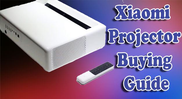 Xiaomi Projector Buying Guide